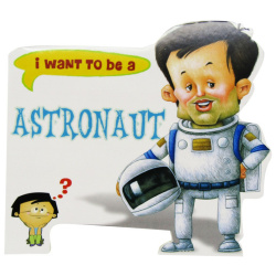 I Want To Be a - Astronaut
