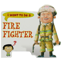 I Want To Be a - Fire Fighter